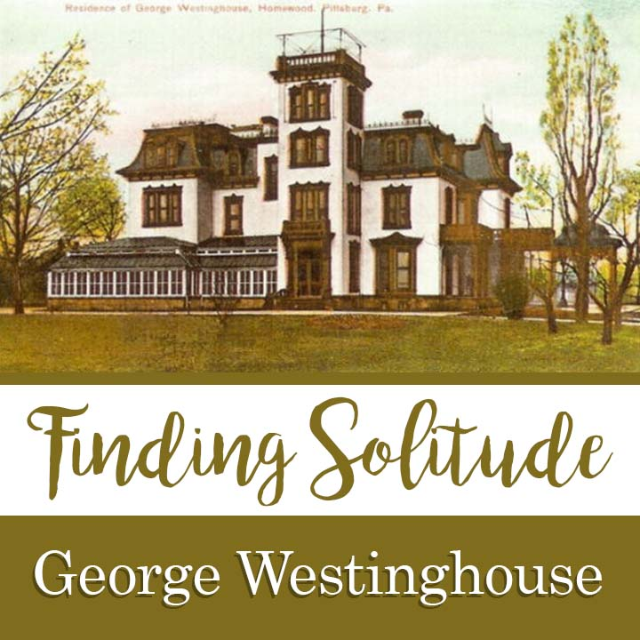 Finding Solitude virtual storytelling event, showcasing the private residence of Pittsburgh inventor and industry titan, George Westinghouse