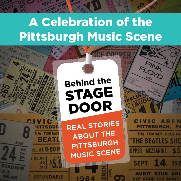 BEHIND THE STAGE DOORS: Real Stories about the Pittsburgh Music Scene
